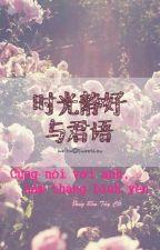 Cùng nói với anh, năm tháng bình yên (时光静好与君语) -  Đông Bôn Tây Cố by chengfeng
