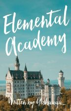 Elemental Academy (UNDER EDITING) by Yeshaaaatology