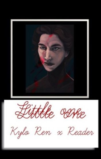 Little One [ Kylo Ren x reader ]