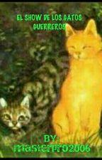 El Show de Los Gatos Guerreros by masterpro2006