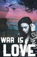 War Is Love H.S. by Bizzy007