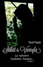 SÜKÛT-U VAVEYLA (LA TAHZEN! 2) by NurYase