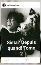 Sista? Depuis Quand! Tome 2 by lauryne59310