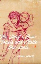 The Thief's Love: Travis and Katie One-shots by cortanablade