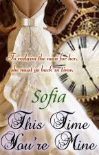 This Time You're Mine (Soon on PHR) by sofia_jade6