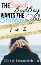The Sweet Badboy Wants The Stubborn Girl. (Deel 1 en 2) #Wattys2016 by carmiewarmybooks