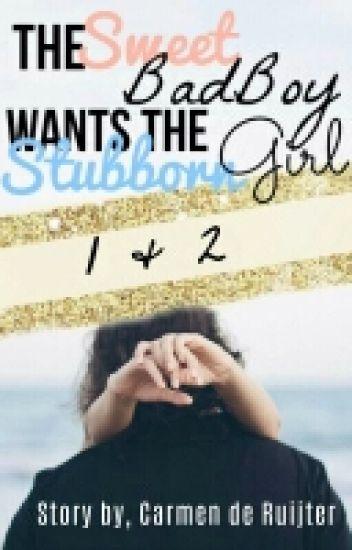 The Sweet Badboy Wants The Stubborn Girl. (Deel 1 en 2) #Netties2017