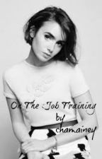 On The Job Training (on-going) by chamainey