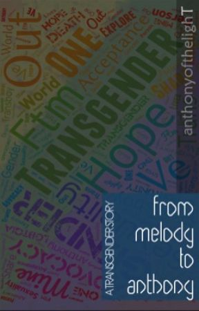 From Melody to Anthony: A transgender story by anthonyofthelighT