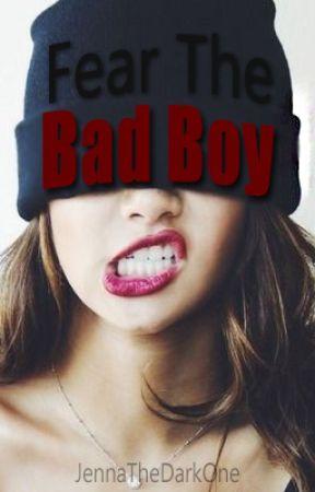 Fear The Bad Boy  by JennaTheDarkOne