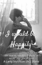 I Would Be Happily [SMS][Larry] by LarryLoveYouToo