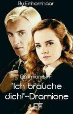 """""""Ich brauche dich!""""~Dramione FF by Einhornhaar"""