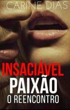 Insaciável Paixão: O Reencontro by CarineSalvatore