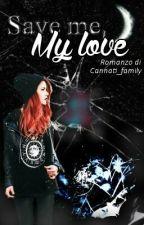 Save me, My Love (Sospesa) by Cannati_family
