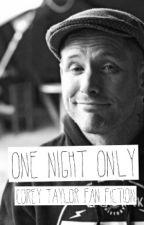 One Night Only (Corey Taylor Fan Fic) by metalgal_