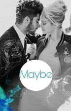 Maybe (Zayn & Gigi Ff) by ZxG_Zquad