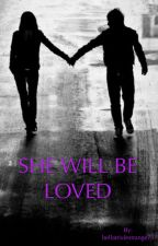 SHE WILL BE LOVED by QueenOfInstability