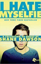 I Hate Myselfie: A collection of essays by Shane Dawson (TRADUCIDO) by MaruLovegood