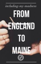 From England to Maine [Multimedia//BoyxBoy] by including-my-madness