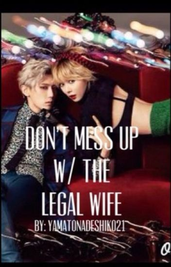Don't mess up w/ the legal wife