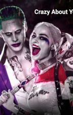 Crazy About You (Harley And The Joker) by addictedtobae