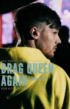 Drag Queen, Again *l.s* *Book 2* (HIATUS) by Kitty_Perss