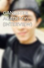GANGSTER ACADEMY (INTERVIEW) by nicojeiszyoung