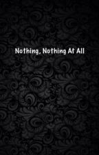 Nothing, Nothing at all... by C4t1l1n4