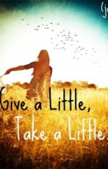 Give a Little, Take a Little by jaykay92