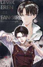 Levi x Eren = Fangirl by TheAnimeQueenVampire
