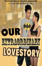 Our Extraordinary LOVESTORY by princess_airam16