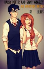 Harry Potter And Ginny Weasley: An Adventure Untold (Under Editing) by MrsJamesPhelps