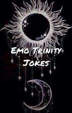Emo Trinity Jokes ((DISCONTINUED)) by YouCalledForCrazy