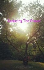 Seducing The Player by BieberFreaky