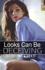 Looks Can Be Deceiving (On Hold) by scarletsbooks