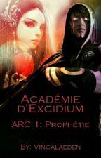 Académie d'Excidium - ARC 1: Prophétie [En chantier] by Vincalaeden