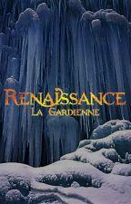 Renaissance - Tome I : La Gardienne by yayajane1310