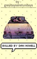 Bullied by dan howell || Danisnotonfire x reader || by greydaysarefundays