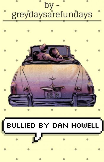 Bullied by dan howell || Danisnotonfire x reader ||
