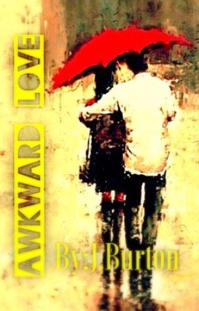 Awkward Love (Rewrite) by JordanBurton534