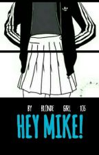 Hey Mike! by blondegirl105