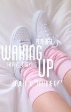 Waking Up//Sequel to 'Falling Up' -ON HOLD- by Filthy_Shipping