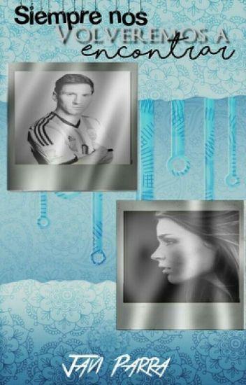 Siempre nos volveremos a encontrar (Lionel Messi)
