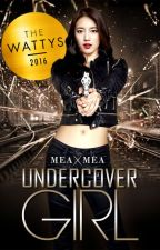 Undercover Girl (On Going) by MEAxMEA