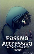 Passivo Aggressivo|| A Ticci Toby Fan Fiction by MaliceMadness