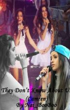 They Don't Know About Us || Camren   by LernJergi_BooBoo