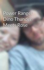 Power Ranger Dino Thunder Meets Rose by RoseBrooks803