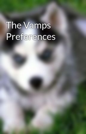 The Vamps Preferences by IzzyReyes9
