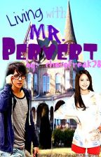 Living with Mr. Pervert♥ by MarshMilleLow