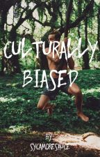 Culturally Biased by sycam0resauce